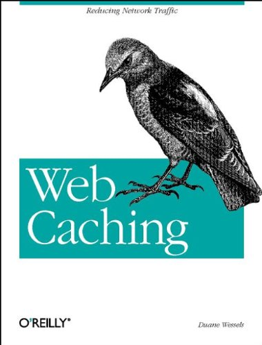 Web Caching: Reducing Network Traffic by Brand: O'Reilly Media