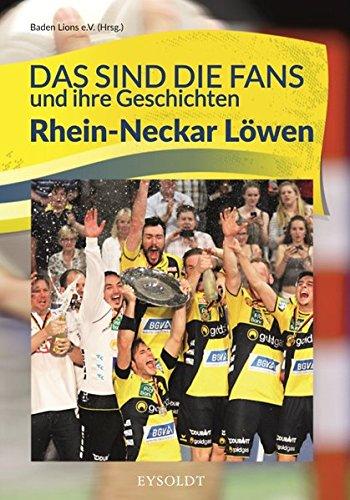 Das sind die Fans und ihre Geschichten - Rhein-Neckar Löwen Taschenbuch – 15. August 2016 Baden Lions e.V. Sascha Eysoldt Verlag 3938153067 Handball