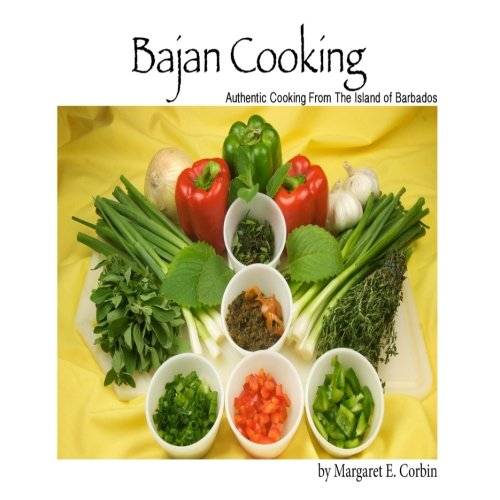 Bajan Cooking: Authentic Cooking From The Island of Barbados by Margaret E. Corbin