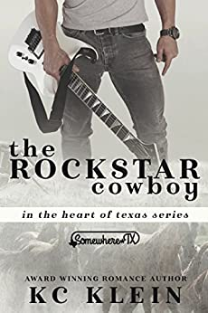 The Rock Star Cowboy: A Somewhere Texas Book (In The Heart of Texas 1) by [Klein, KC]