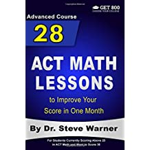 28 ACT Math Lessons to Improve Your Score in One Month - Advanced Course: For Students Currently Scoring Above...