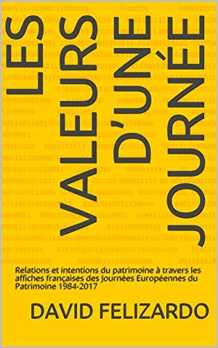 Les valeurs d'une journée: Relations et intentions du patrimoine à travers les affiches françaises des  Journées Européennes du Patrimoine  1984-2017  por David Felizardo