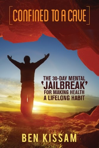 Confined To A Cave: The 30-Day Mental 'Jailbreak' for Making Health a Lifelong Habit ebook