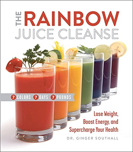 The Rainbow Juice Cleanse: Lose Weight, Boost Energy, and Supercharge Your Health [Ginger Southall  D.C.] (Tapa Dura)