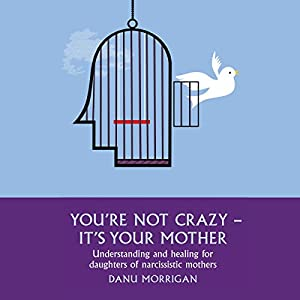 You're Not Crazy - It's Your Mother Audiobook