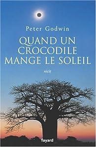 Quand un crocodile mange le soleil par Peter Godwin