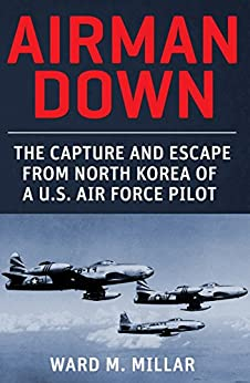 'INSTALL' Airman Down: The Capture And Escape From North Korea Of A U.S. Air Force Pilot. barriada flights sample usted tener asegura enlaces showing