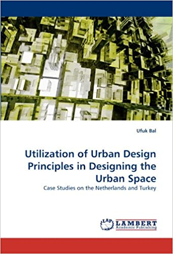 Download ebooks google book search Utilization of Urban Design Principles in Designing the Urban Space: Case Studies on the Netherlands and Turkey in Italian PDF PDB CHM 3844302700