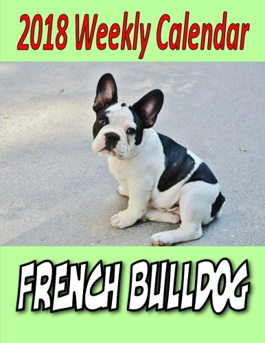 2018 Weekly Calendar French Bulldog by CreateSpace Independent Publishing Platform
