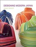 Designing Modern Japan, Teasley, Sarah, 1780232020