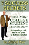 7 Success Secrets That Every College Student Needs to Know!, Alfred Poor, 0982652674