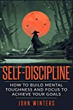 Self-Discipline: How To Build Mental Toughness And