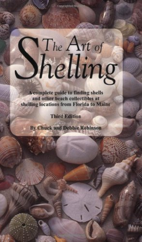 The Art of Shelling: A complete guide to finding shells and other beach collectibles at shelling locations from Florida to Maine