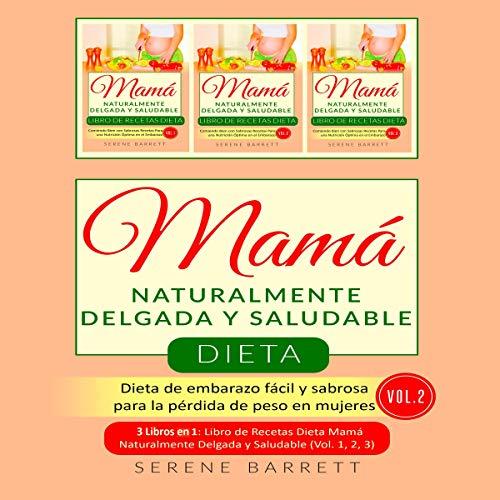 Dieta Mamá Naturalmente Delgada y Saludable (Vol. 2) [Naturally Slim and Healthy Mom Diet (Vol. 2)]: Dieta de embarazo fácil y sabrosa para la pérdida de peso en mujeres (3 libros en 1: Libro de … y Saludable – Vol.1, 2, 3) [Easy and Tasty Pregnancy Diet for Weight Loss in Women (3 books in 1: Book of … and Healthy – Vol.1, 2, 3)]