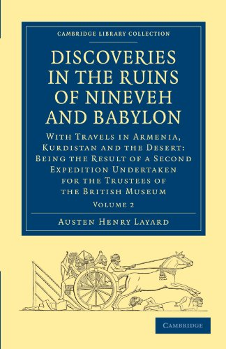 Discoveries in the Ruins of Nineveh and Babylon: With Travels in Armenia, Kurdistan and the Desert: Being the Result of a Second Expedition Undertaken ... (Cambridge Library Collection - Archaeology) (Discoveries In The Ruins Of Nineveh And Babylon)