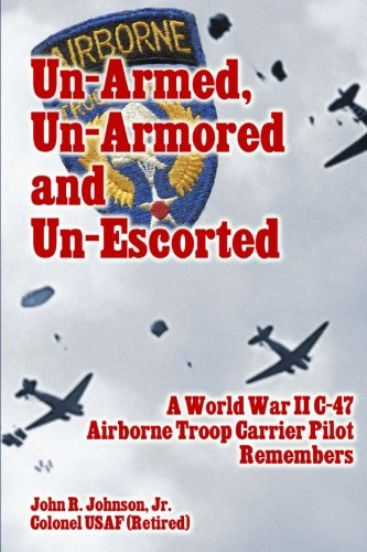 Used, Un-Armed, Un-Armored and Un-Escorted: A World War II for sale  Delivered anywhere in USA