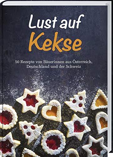 Lust auf Kekse: 50 Rezepte von Bäuerinnen aus Österreich, Deutschland und der Schweiz.