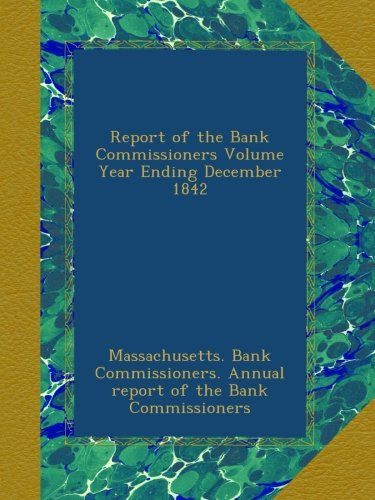 Download Report of the Bank Commissioners Volume Year Ending December 1842 ebook
