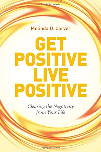 Read Online Get Positive Live Positive: Clearing the Negativity from Your Life pdf epub