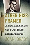 Alger Hiss: Framed: A New Look at the Case That Made Nixon Famous