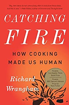 Catching Fire: How Cooking Made Us Human by [Wrangham, Richard]