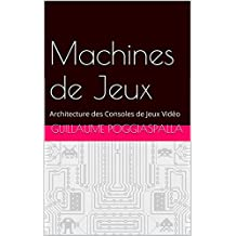 Machines de Jeux: Architecture des Consoles de Jeux Vidéo (French Edition)