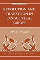 Revolution And Transition In East-central Europe: Second Edition (Dilemmas in World Politics) Kindle Edition