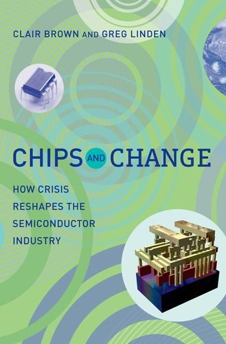 Chips And Change: How Crisis Reshapes The Semiconductor Industry (MIT Press)