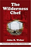 The Wilderness Chef, John Weber, 0595306454