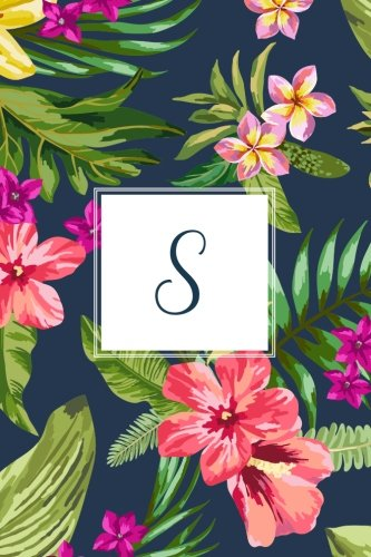 S: Tropical Floral, 150 Pages, 6 x 9 (Gifts for Women, Teenagers, Girls, Moms, Students & Teachers or Portable Blank Lined Monogram Initial Journal ... Relief, Mindfulness, Antistress and Notes)