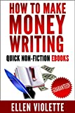 How to Make Money Writing Quick Non-Fiction eBooks...Guaranteed!