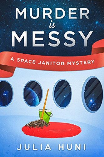 Murder is Messy: Space Janitor One by [Huni, Julia]