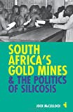 South Africa's Gold Mines and the Politics of Silicosis, McCulloch, Jock, 1847010598