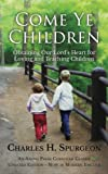 img - for Come Ye Children: Obtaining Our Lord's Heart for Loving and Teaching Children book / textbook / text book
