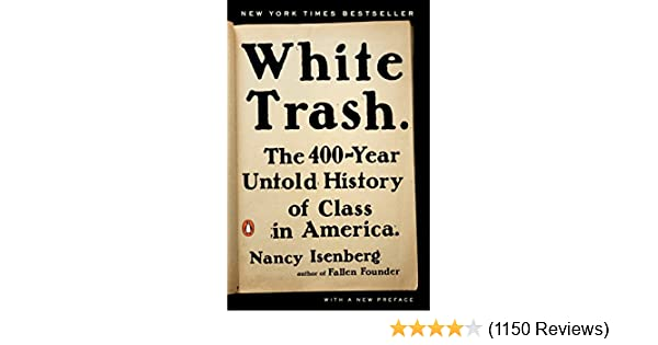White trash the 400 year untold history of class in america white trash the 400 year untold history of class in america kindle edition by nancy isenberg politics social sciences kindle ebooks amazon fandeluxe Choice Image
