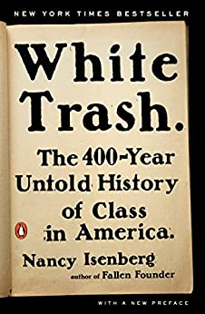 White Trash: The 400-Year Untold History of Class in America by [Isenberg, Nancy]