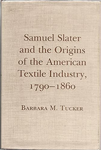 Samuel Slater and the Origins of the American Textile Industry, 1790-1860, Tucker, Barbara M.