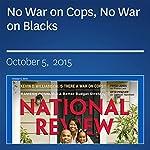 No War on Cops, No War on Blacks | Kevin D. Williamson