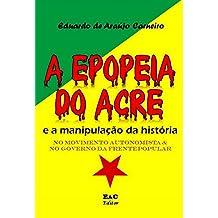 A Epopeia do Acre e a manipulação da História: no Movimento Autonomista e no Governo da Floresta