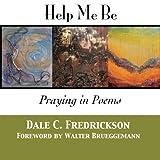 Help Me Be, Dale Fredrickson, 1481870459