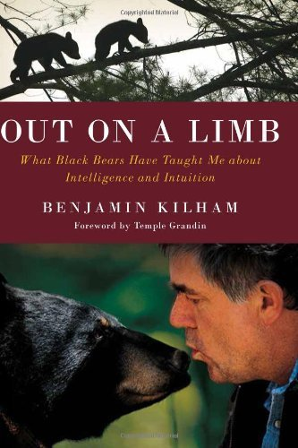 Out on a Limb: What Black Bears Have Taught Me about Intelligence and Intuition by Benjamin Kilham (2013-11-01)