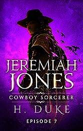 Jeremiah Jones Cowboy Sorcerer: Episode 7
