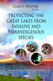 Protecting the Great Lakes from Invasive and Nonindigenous Species (Environmental Science, Engineering and Technology)