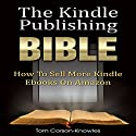 The Kindle Publishing Bible: How To Sell More Kindle eBooks on Amazon Audiobook by Tom Corson-Knowles Narrated by Greg Zarcone