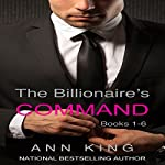 The Billionaire's Command: Boxed Set Volumes 1-6 (The Submissive Series) | Ann King