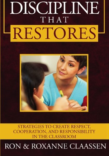 Discipline That Restores: Strategies To Create Respect, Cooperation, And Responsibility In The Classroom