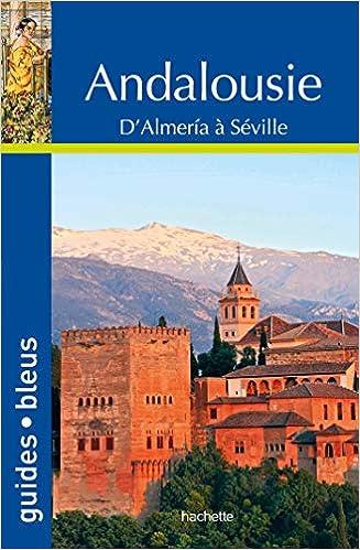 Guide Bleu Andalousie: D'Almeria à Séville (Guides Bleus)