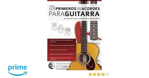 Los primeros 100 acordes para guitarra: Cómo aprender y tocar acordes de guitarra para principiantes: Amazon.es: Mr Joseph Alexander, Mr Gustavo Bustos: ...