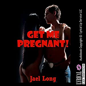 Get Me Pregnant! A Rough Sex Breeding Erotica Story Audiobook