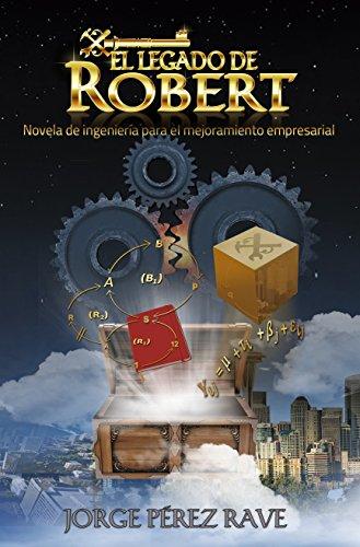 Descargar Libro El Legado De Robert: Novela De Ingeniería Para El Mejoramiento Empresarial Jorge Pérez Rave